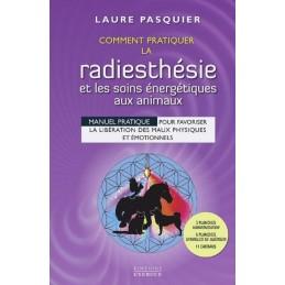 COMMENT PRATIQUER LA RADIESTHESIE ET LES SOINS ENERGETIQUES AUX ANIMAUX - LAURE PASQUIER