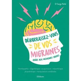 Débarrassez-vous de vos migraines grâce aux médecines douces - SERGE RAFAL