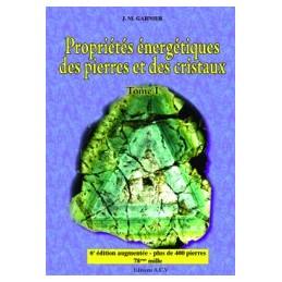 Propriétés énergétiques des pierres et des cristaux - Tome 1